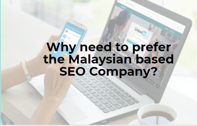 Why need to prefer the Malaysian based SEO Company?
